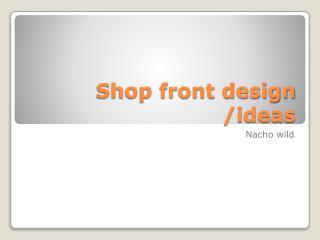 Shop front design /ideas