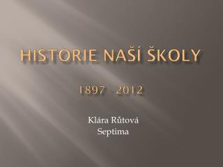 Historie na�� �koly 1897 - 2012