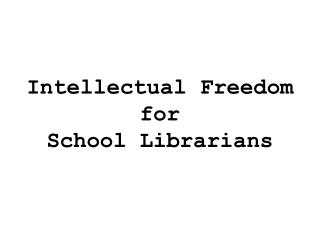 Intellectual Freedom for  School Librarians
