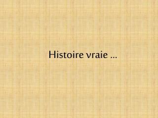 Histoire vraie …