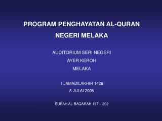 PROGRAM PENGHAYATAN AL-QURAN NEGERI MELAKA AUDITORIUM SERI NEGERI AYER KEROH MELAKA
