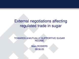 External negotiations affecting regulated trade in sugar