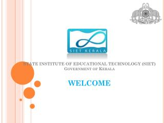 STATE INSTITUTE OF EDUCATIONAL TECHNOLOGY (SIET) Government of  Kerala WELCOME