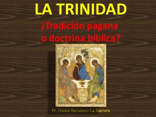 LA TRINIDAD ¿Tradición pagana  o doctrina bíblica?