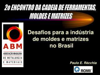 Desafios para a ind�stria  de moldes e matrizes  no Brasil