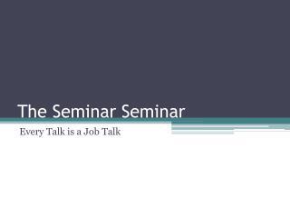 The Seminar  Seminar