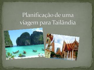 Planificação de uma  viagem para Tailândia