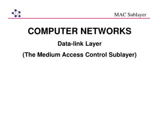 COMPUTER NETWORKS Data-link Layer  The Medium Access Control Sublayer