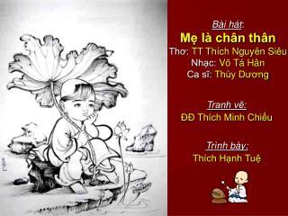 Bài hát : Mẹ là chân thân Thơ:  TT Thích Nguyên Siêu Nhạc:  Võ Tá Hân Ca sĩ:  Thùy Dương