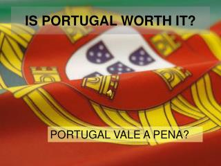 IS PORTUGAL WORTH IT?
