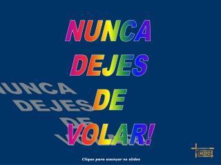 NUNCA DEJES DE VOLAR!