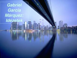 Gabriel Garc�a M�rquez: Id�zetek