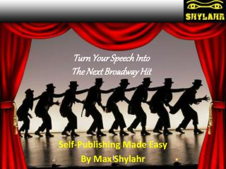 Turn Your Speech Into  The Next Broadway Hit