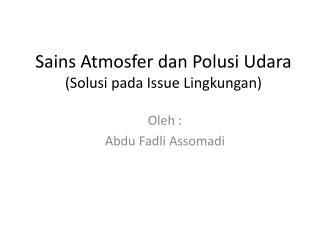 Sains Atmosfer dan Polusi Udara ( Solusi pada  Issue  Lingkungan )