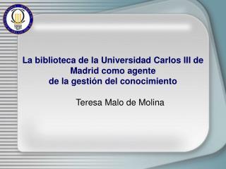 La biblioteca de la Universidad Carlos III de Madrid como agente  de la gestión del conocimiento
