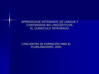 APRENDIZAJE INTEGRADO DE LENGUA Y CONTENIDOS NO LINGÜÍSTICOS. EL CURRICULO INTEGRADO.