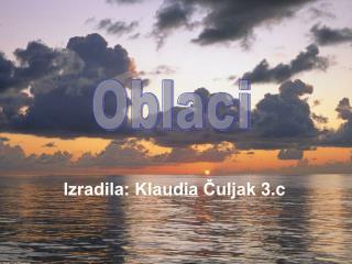 Izradila: Klaudia Čuljak 3.c