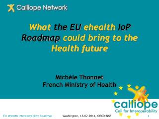 What the EU ehealth IoP Roadmap could bring to the Health future   Mich le Thonnet French Ministry of Health