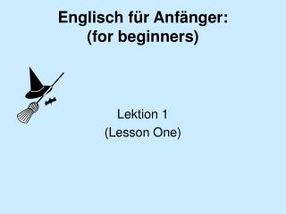 Englisch f�r Anf�nger:  (for beginners)