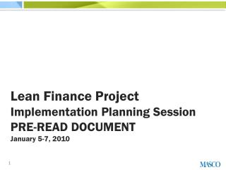 Lean Finance Project  Implementation Planning Session PRE-READ DOCUMENT January  5-7 , 2010