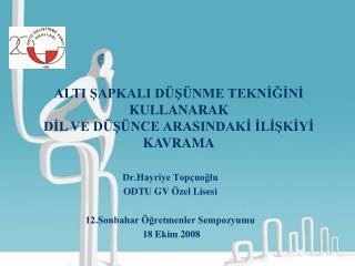 Dr.Hayriye Topçuoğlu ODTU GV Özel Lisesi 12.Sonbahar Öğretmenler Sempozyumu  18 Ekim 2008