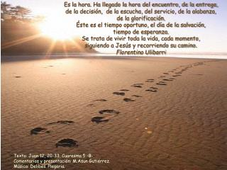 Texto: Juan 12, 20-33. Cuaresma 5 –B- Comentarios y presentación: M.Asun Gutiérrez.