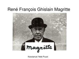 Ren é  Fran ç ois Ghislain Magritte
