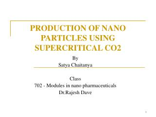 PRODUCTION OF NANO PARTICLES USING SUPERCRITICAL CO2