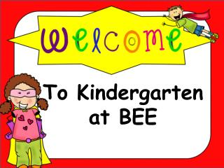 To  Kindergarten a t BEE
