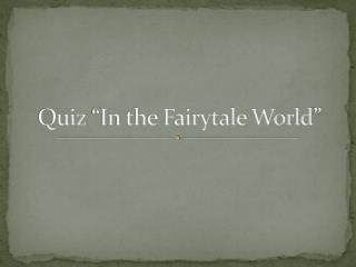 Quiz �In the Fairytale World�