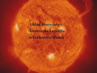 Układ Słoneczny – -kosmiczna karuzela  w królestwie Słońca