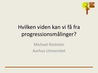 Hvilken viden kan vi få fra progressionsmålinger?