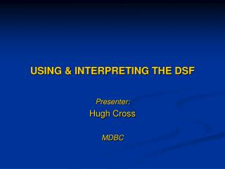 USING & INTERPRETING THE DSF