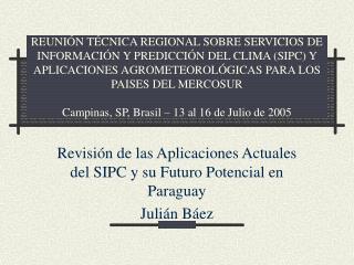 Revisión de las Aplicaciones Actuales del SIPC y su Futuro Potencial en Paraguay Julián Báez