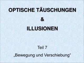 """OPTISCHE TÄUSCHUNGEN & ILLUSIONEN Teil 7 """"Bewegung und Verschiebung"""""""