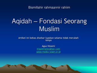 Bismillahir rahmaannir rahiim Aqidah – Fondasi  Seorang  Muslim