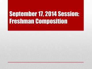September 17, 2014 Session: Freshman Composition