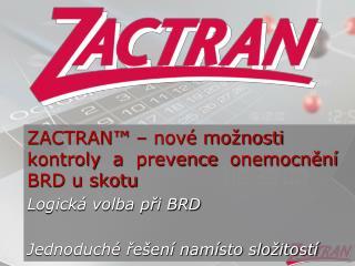 ZACTRAN� � nov� mo�nosti kontroly� a� prevence� onemocn?n� BRD u skotu Logick� volba p?i BRD