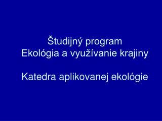 �tudijn� program  Ekol�gia a vyu��vanie krajiny Katedra aplikovanej ekol�gie