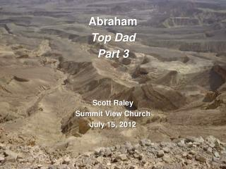 Abraham Top Dad Part 3 Scott Raley Summit View Church July 15, 2012