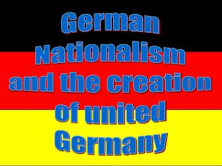 German Nationalism and the creation of united Germany