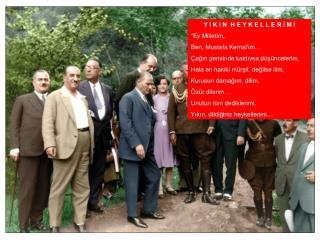 """Y I K I N  H E Y K E L L E R İ M İ """"Ey Milletim, Ben, Mustafa Kemal'im…"""