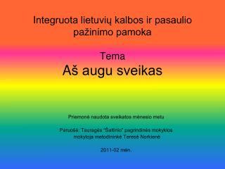 I ntegruota lietuvių kalbos ir pasaulio pažinimo pamoka T ema A š augu sveikas