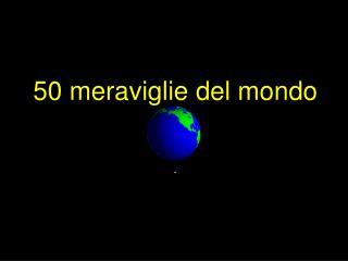 50 meraviglie del mondo .