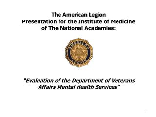 The American Legion  Presentation for the Institute of Medicine of The National Academies: