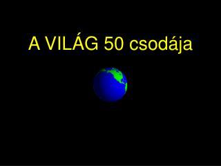 A VILÁG 50 csodája