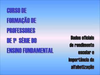 CURSO DE  FORMAÇÃO DE PROFESSORES  DE 1 a   SÉRIE DO ENSINO FUNDAMENTAL