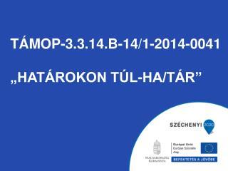 """TÁMOP-3.3.14.b-14/1-2014-0041 """"határokon túl-ha/tár"""""""