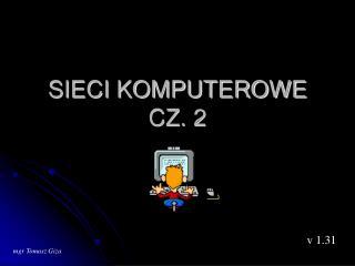 SIECI KOMPUTEROWE CZ. 2