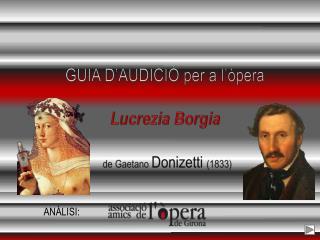 GUIA D'AUDICIÓ per a l'òpera Lucrezia Borgia de  Gaetano Donizetti (1833)